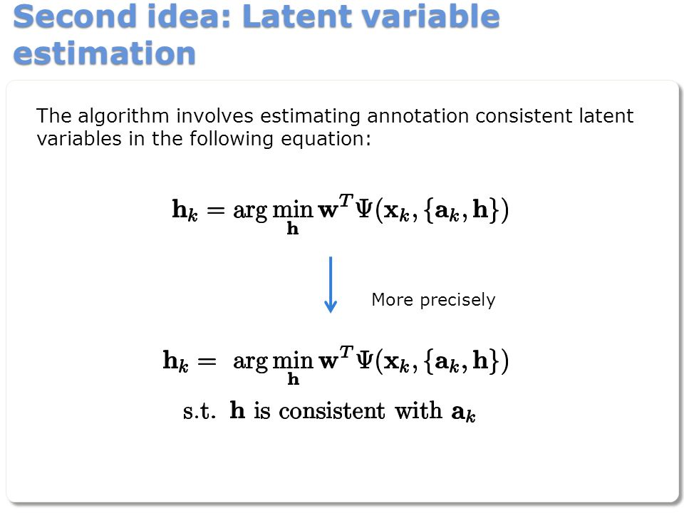 Second idea: Latent variable estimation The algorithm involves estimating annotation consistent latent variables in the following equation: More preci