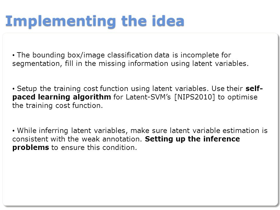 Implementing the idea The bounding box/image classification data is incomplete for segmentation, fill in the missing information using latent variable