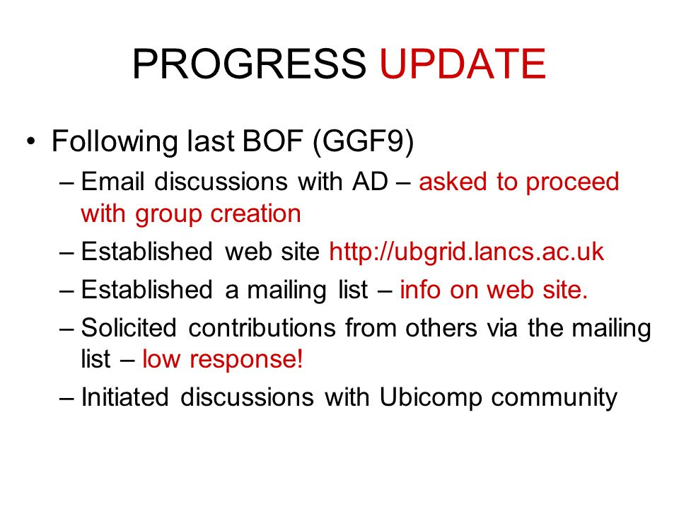 PROGRESS UPDATE Following last BOF (GGF9) – discussions with AD – asked to proceed with group creation –Established web site   –Established a mailing list – info on web site.