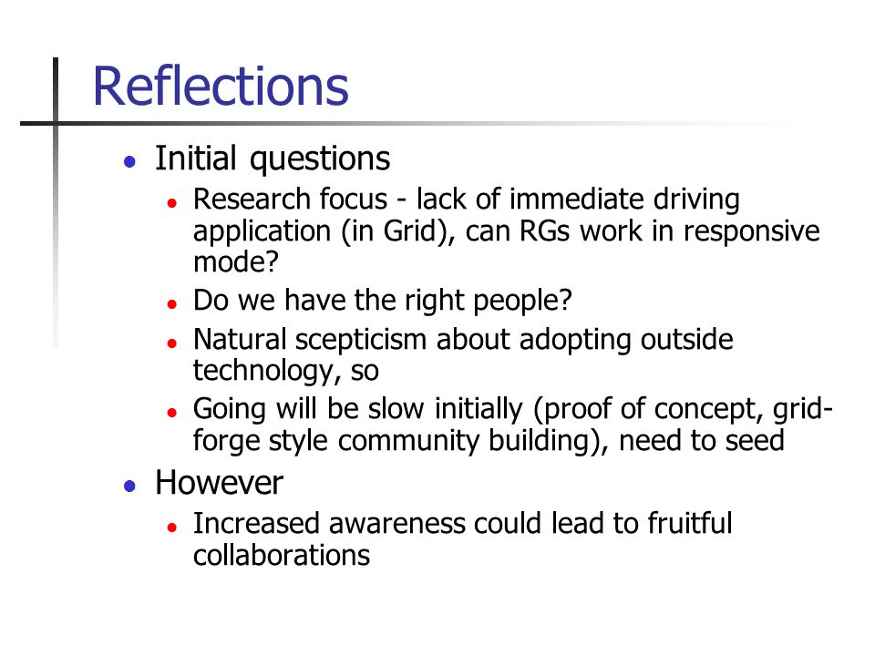 Reflections Initial questions Research focus - lack of immediate driving application (in Grid), can RGs work in responsive mode.