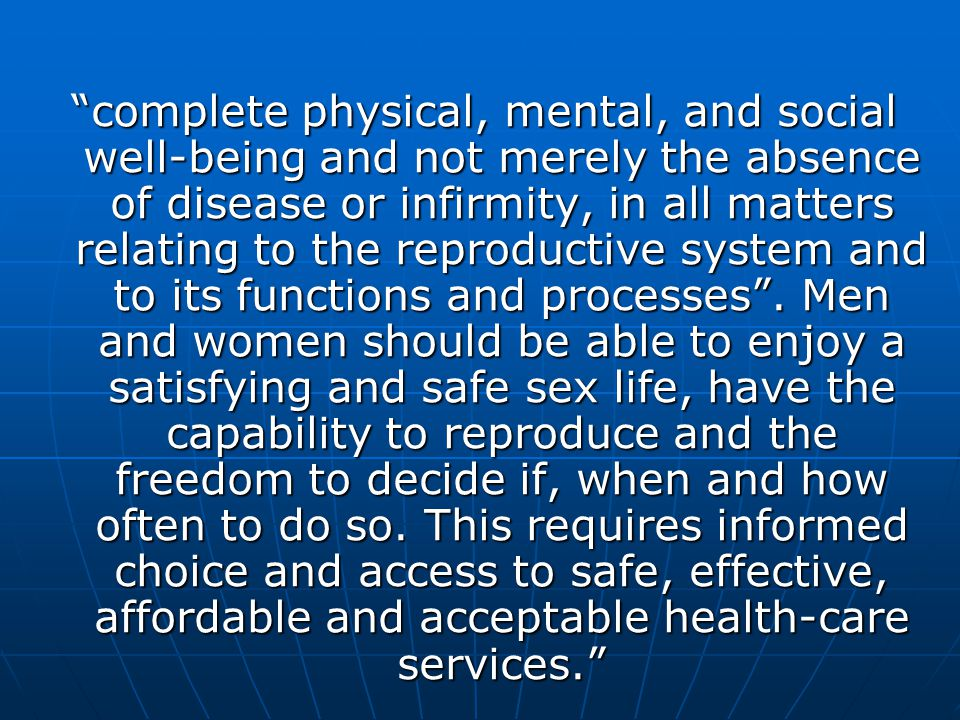 complete physical, mental, and social well-being and not merely the absence of disease or infirmity, in all matters relating to the reproductive system and to its functions and processes .