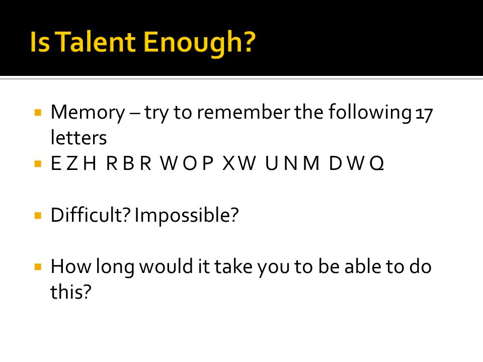  Memory – try to remember the following 17 letters  E Z H R B R W O P X W U N M D W Q  Difficult.