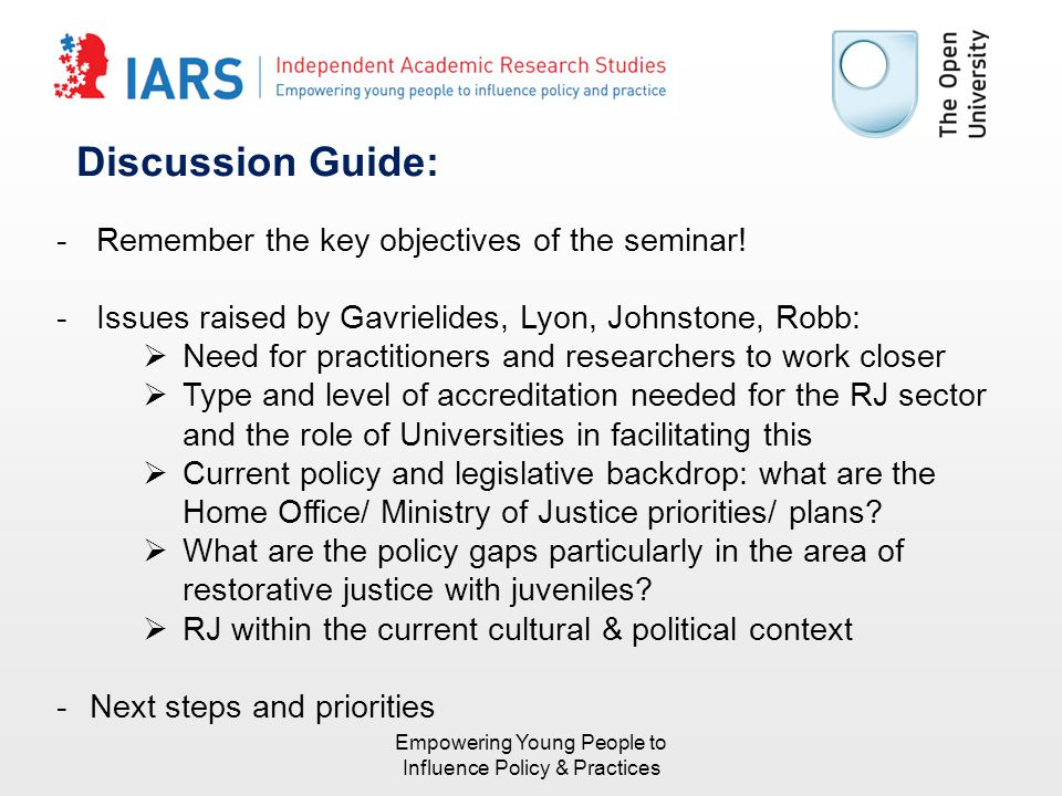 Discussion Guide: -Remember the key objectives of the seminar! -Issues raised by Gavrielides, Lyon, Johnstone, Robb:  Need for practitioners and rese
