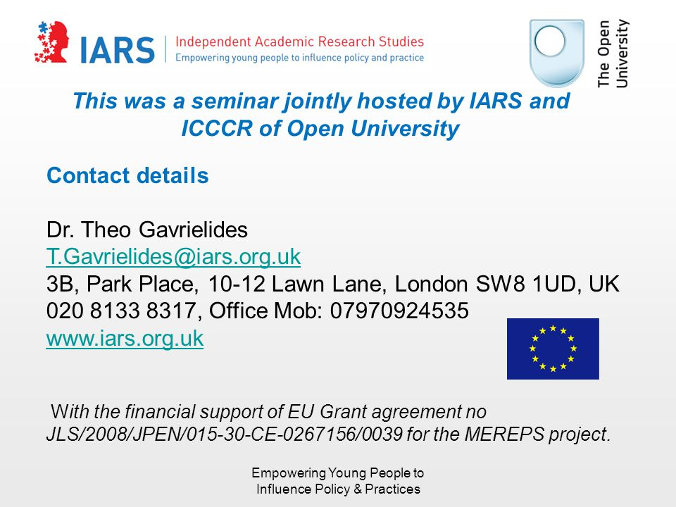This was a seminar jointly hosted by IARS and ICCCR of Open University Contact details Dr. Theo Gavrielides T.Gavrielides@iars.org.uk 3B, Park Place,