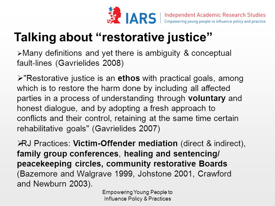 "Talking about ""restorative justice""  Many definitions and yet there is ambiguity & conceptual fault-lines (Gavrielides 2008) "