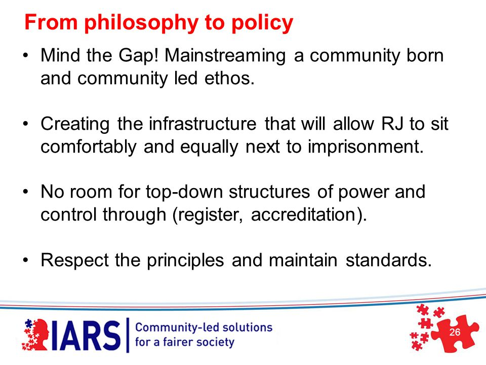 26 From philosophy to policy Mind the Gap. Mainstreaming a community born and community led ethos.
