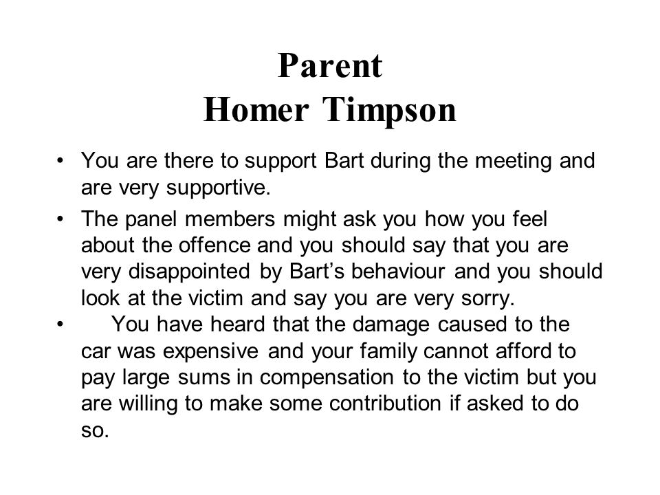 Parent Homer Timpson You are there to support Bart during the meeting and are very supportive.