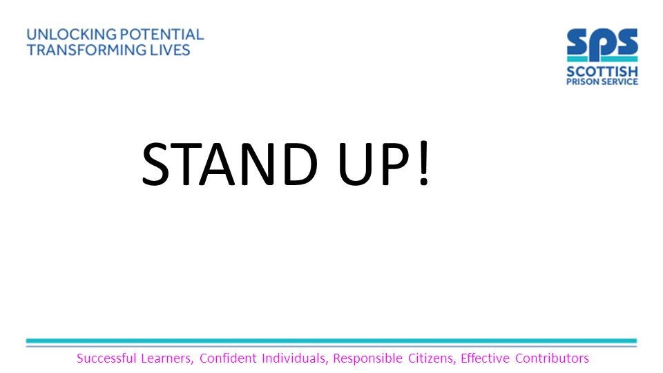 Successful Learners, Confident Individuals, Responsible Citizens, Effective Contributors STAND UP!