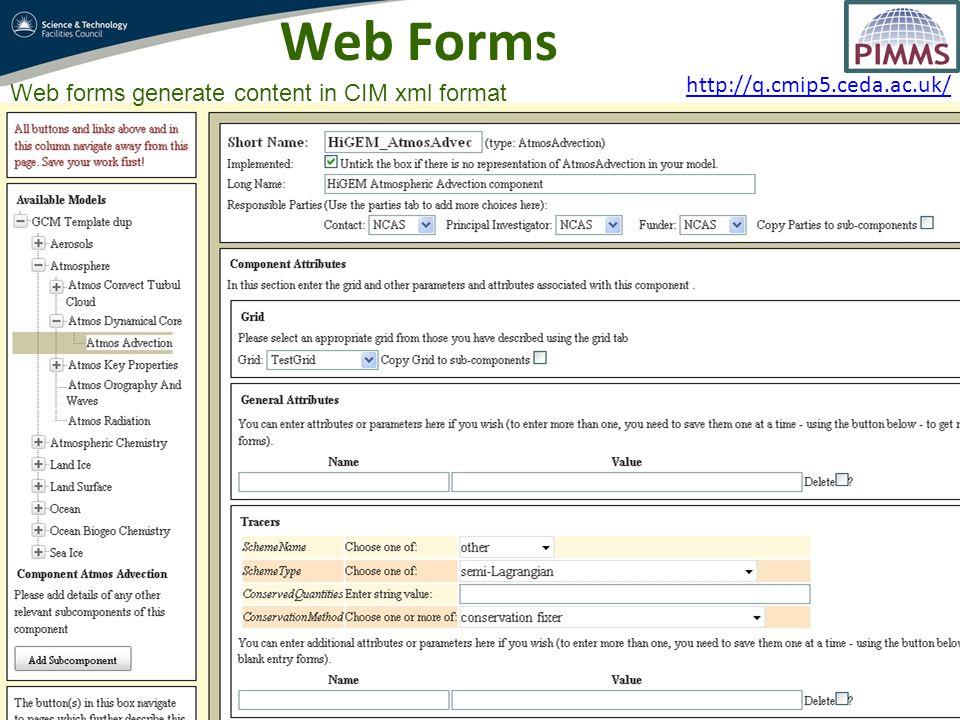 http://q.cmip5.ceda.ac.uk/ Web Forms Web forms generate content in CIM xml format
