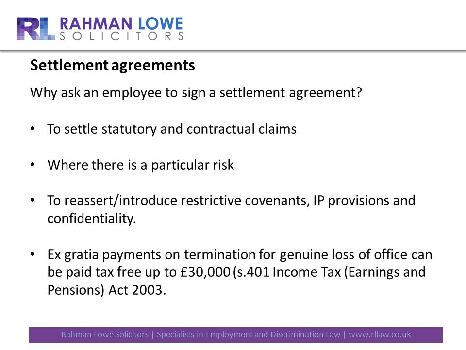 Rahman Lowe Solicitors | Specialists in Employment and Discrimination Law | www.rllaw.co.uk Settlement agreements Why ask an employee to sign a settlement agreement.