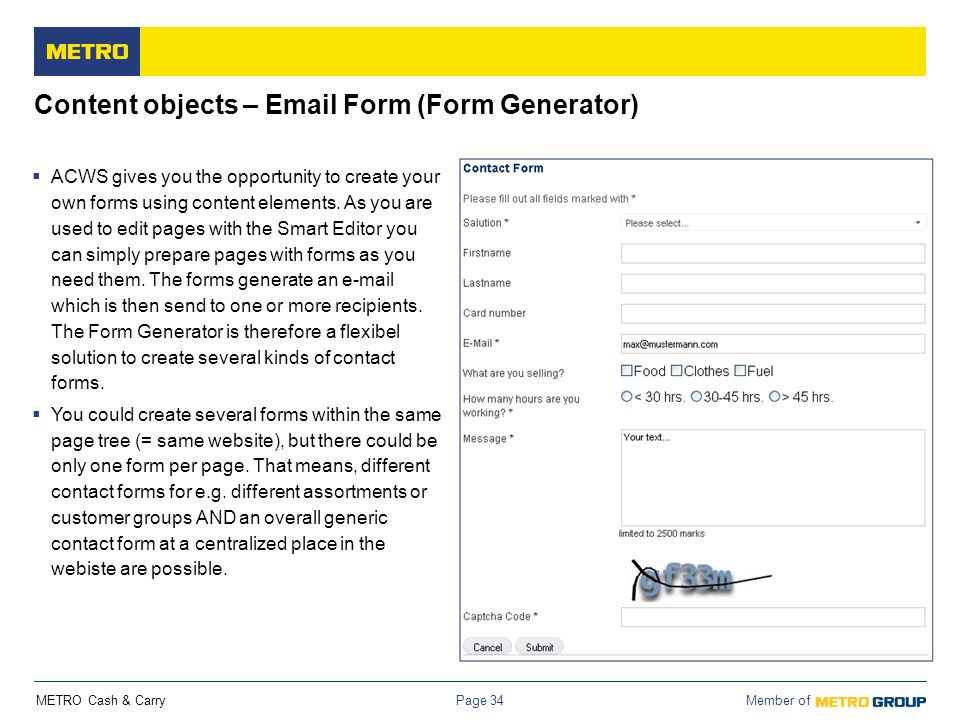 METRO Cash & Carry Member of Page 34 Content objects – Email Form (Form Generator)  ACWS gives you the opportunity to create your own forms using con