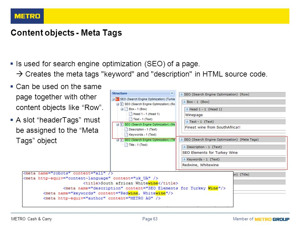 METRO Cash & Carry Member of Page 63 Content objects - Meta Tags  Is used for search engine optimization (SEO) of a page.  Creates the meta tags