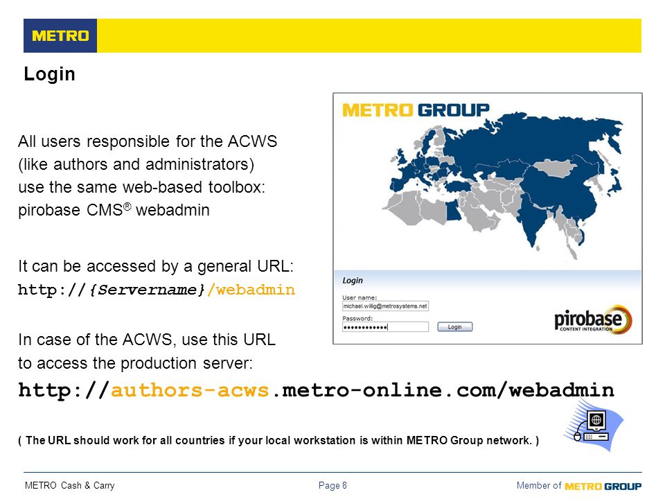 METRO Cash & Carry Member of Page 8 Login All users responsible for the ACWS (like authors and administrators) use the same web-based toolbox: pirobas
