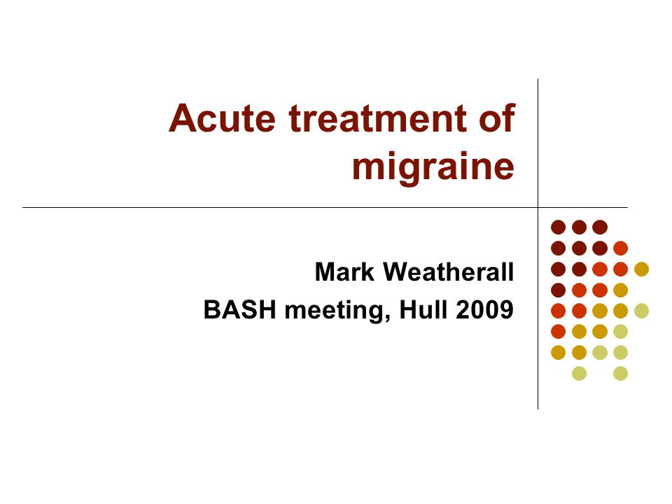 Acute treatment of migraine Mark Weatherall BASH meeting, Hull 2009