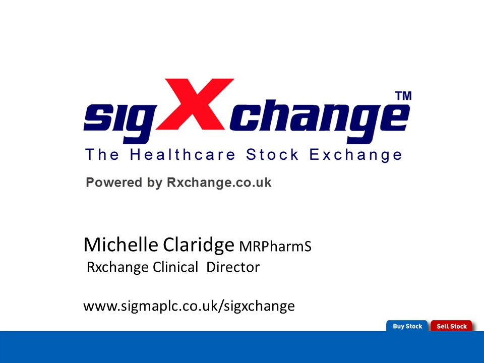 Michelle Claridge MRPharmS Rxchange Clinical Director www.sigmaplc.co.uk/sigxchange