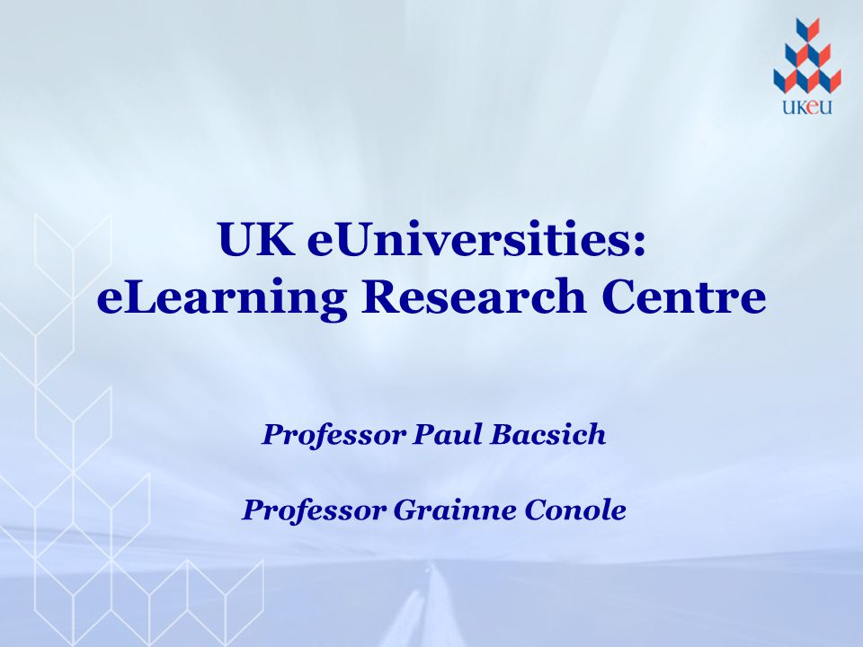 UK eUniversities: eLearning Research Centre Professor Paul Bacsich Professor Grainne Conole