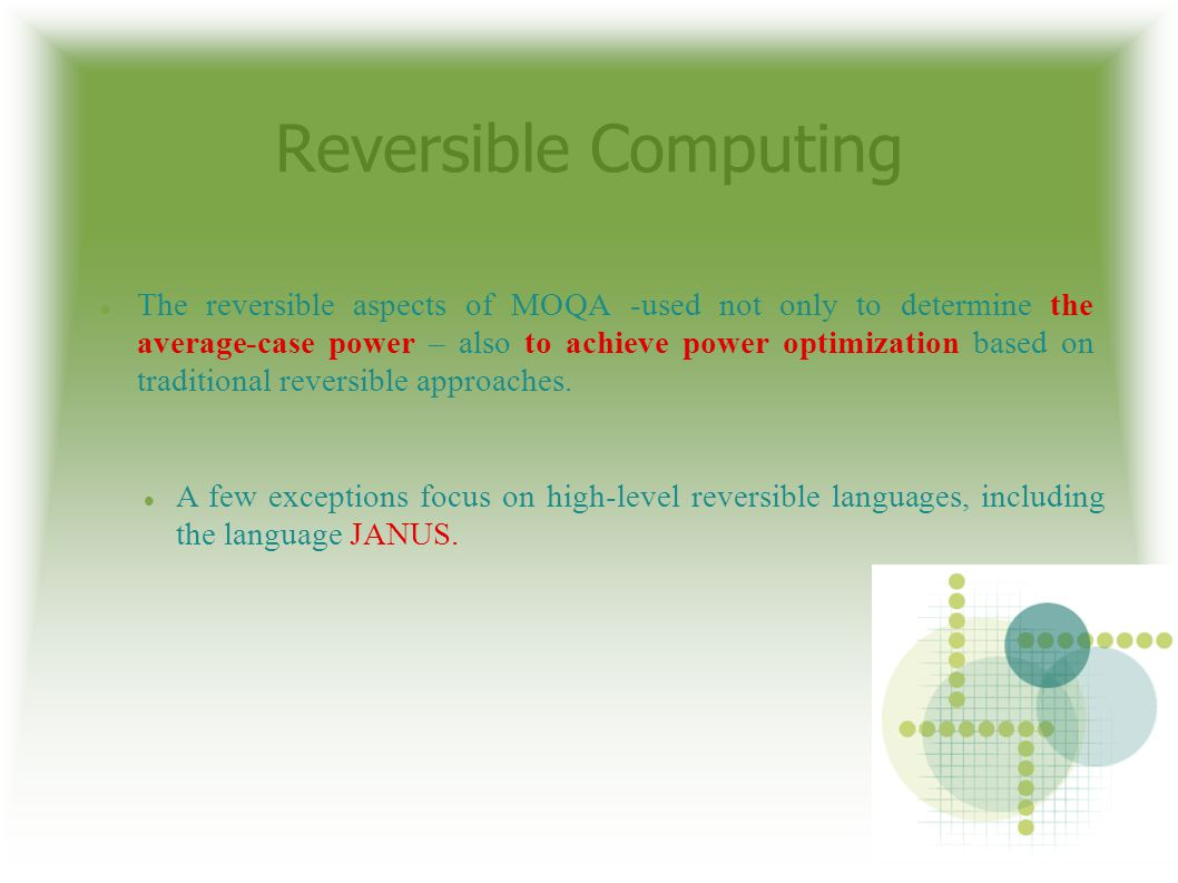 Reversible Computing The reversible aspects of MOQA -used not only to determine the average-case power – also to achieve power optimization based on traditional reversible approaches.
