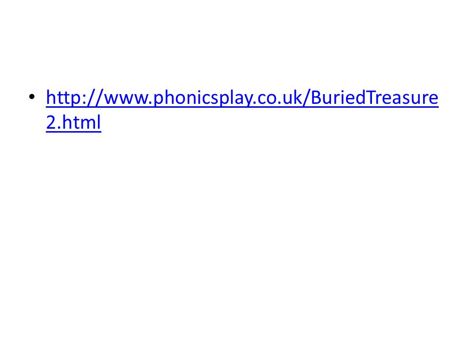 http://www.phonicsplay.co.uk/BuriedTreasure 2.html http://www.phonicsplay.co.uk/BuriedTreasure 2.html