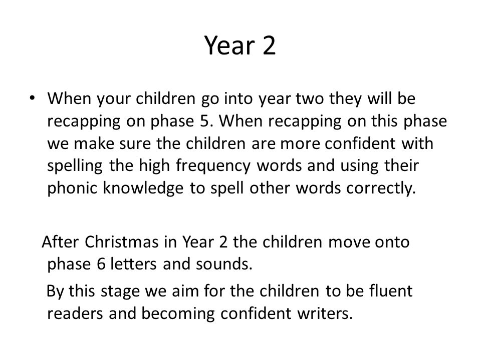 Year 2 When your children go into year two they will be recapping on phase 5.