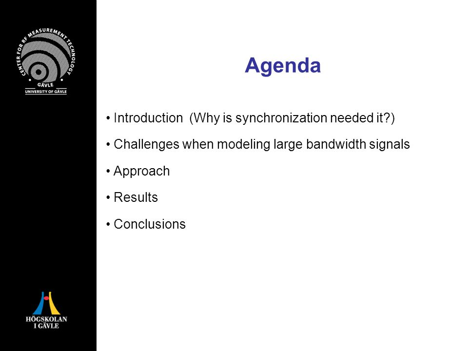 Agenda Introduction (Why is synchronization needed it ) Challenges when modeling large bandwidth signals Approach Results Conclusions