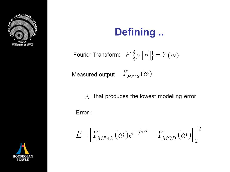 Defining.. Fourier Transform: Measured output Error : that produces the lowest modelling error.