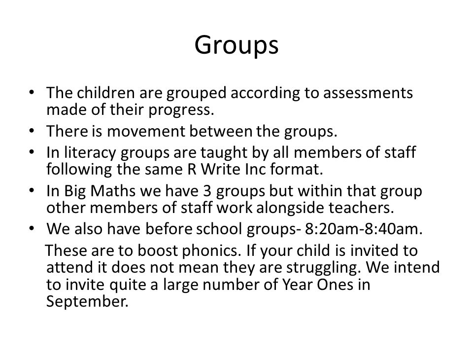 Groups The children are grouped according to assessments made of their progress.
