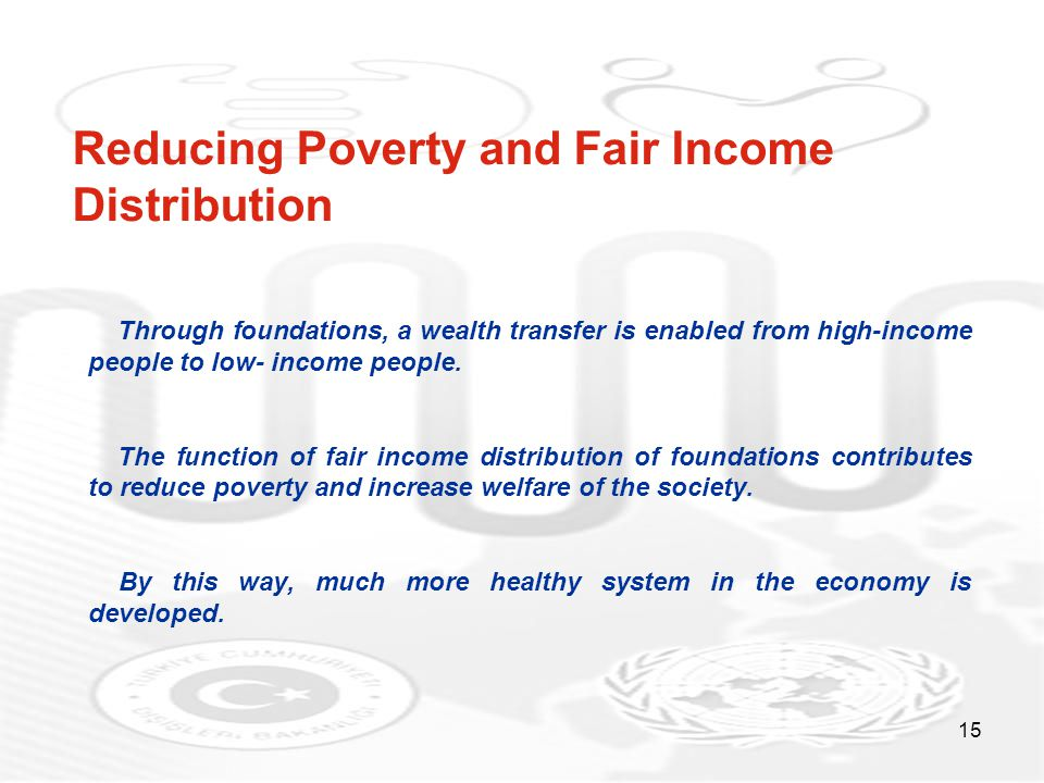 15 Reducing Poverty and Fair Income Distribution Through foundations, a wealth transfer is enabled from high-income people to low- income people.