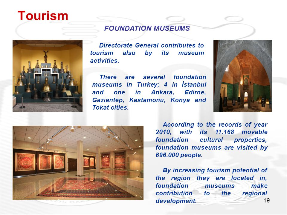 19 Tourism Directorate General contributes to tourism also by its museum activities.