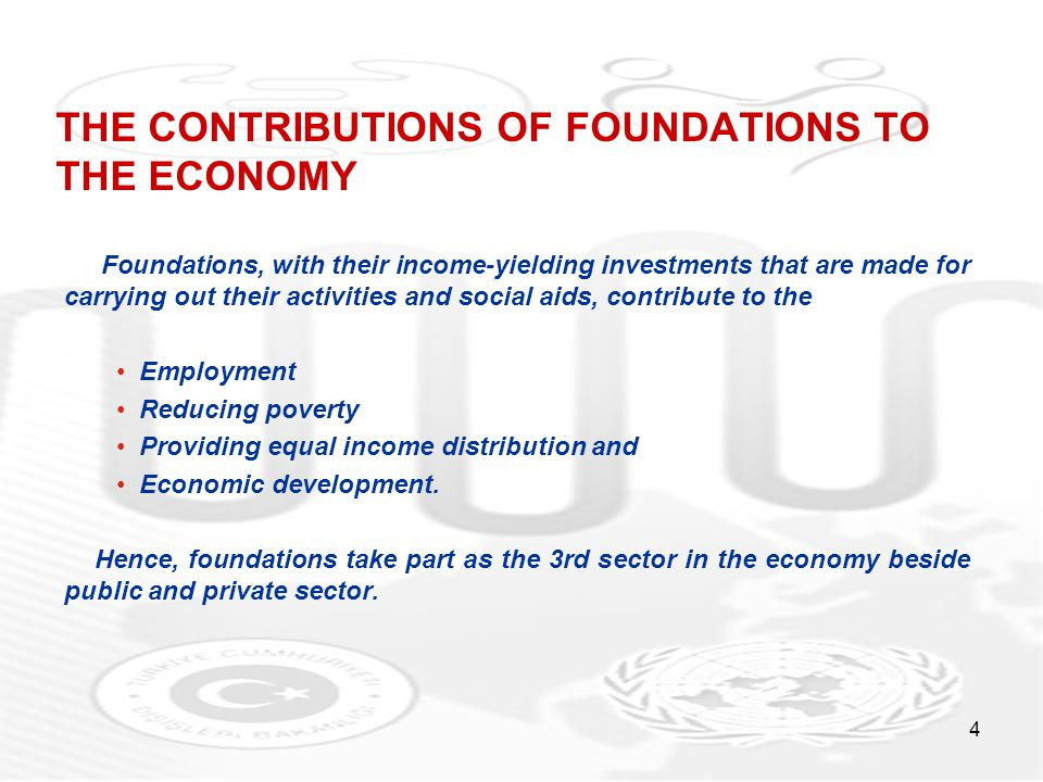 4 THE CONTRIBUTIONS OF FOUNDATIONS TO THE ECONOMY Foundations, with their income-yielding investments that are made for carrying out their activities