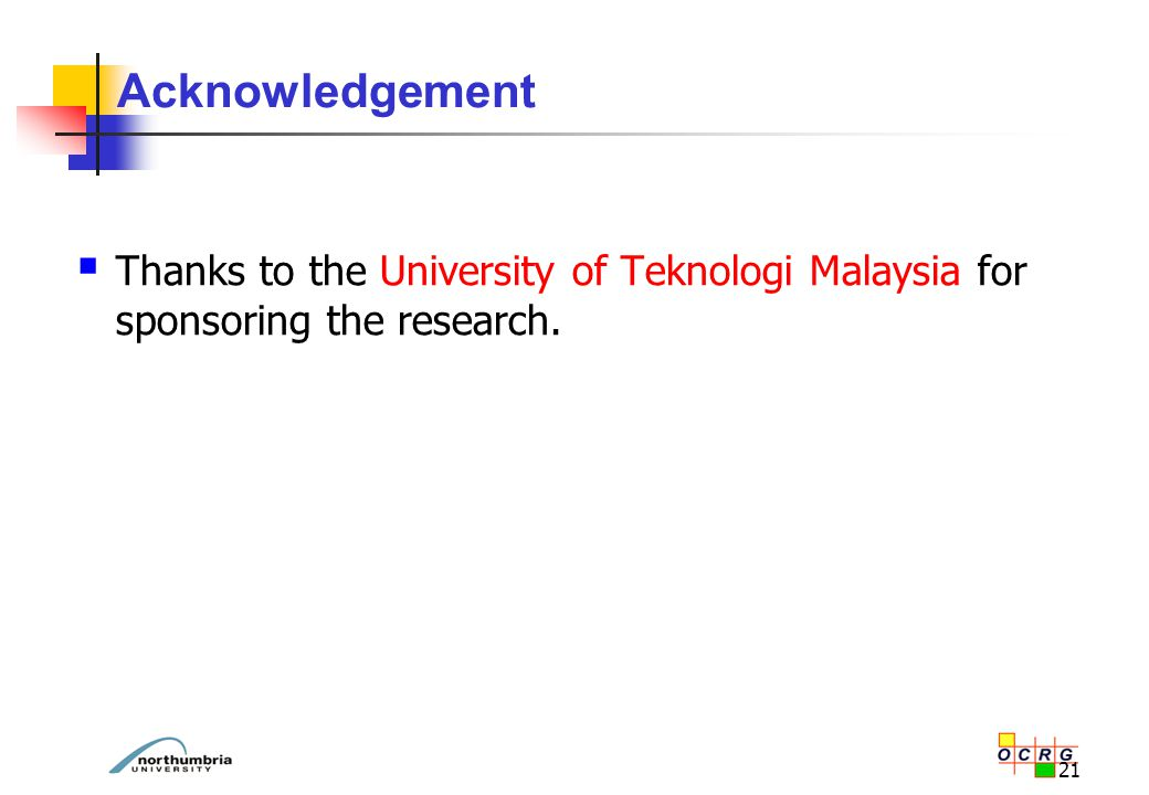 21 Acknowledgement  Thanks to the University of Teknologi Malaysia for sponsoring the research.