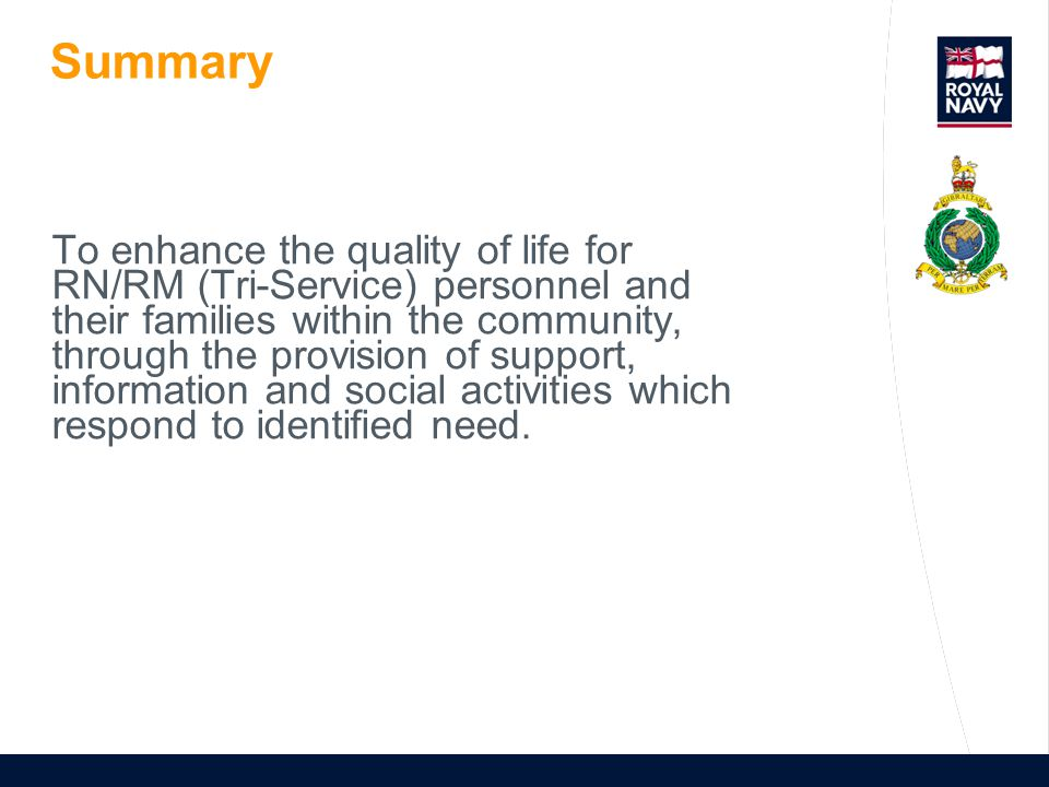 Summary To enhance the quality of life for RN/RM (Tri-Service) personnel and their families within the community, through the provision of support, in