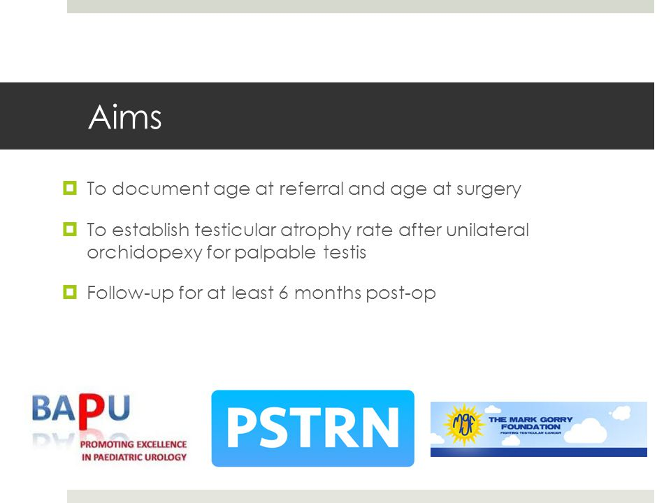 Aims  To document age at referral and age at surgery  To establish testicular atrophy rate after unilateral orchidopexy for palpable testis  Follow-up for at least 6 months post-op