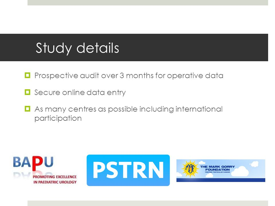 Study details  Prospective audit over 3 months for operative data  Secure online data entry  As many centres as possible including international participation