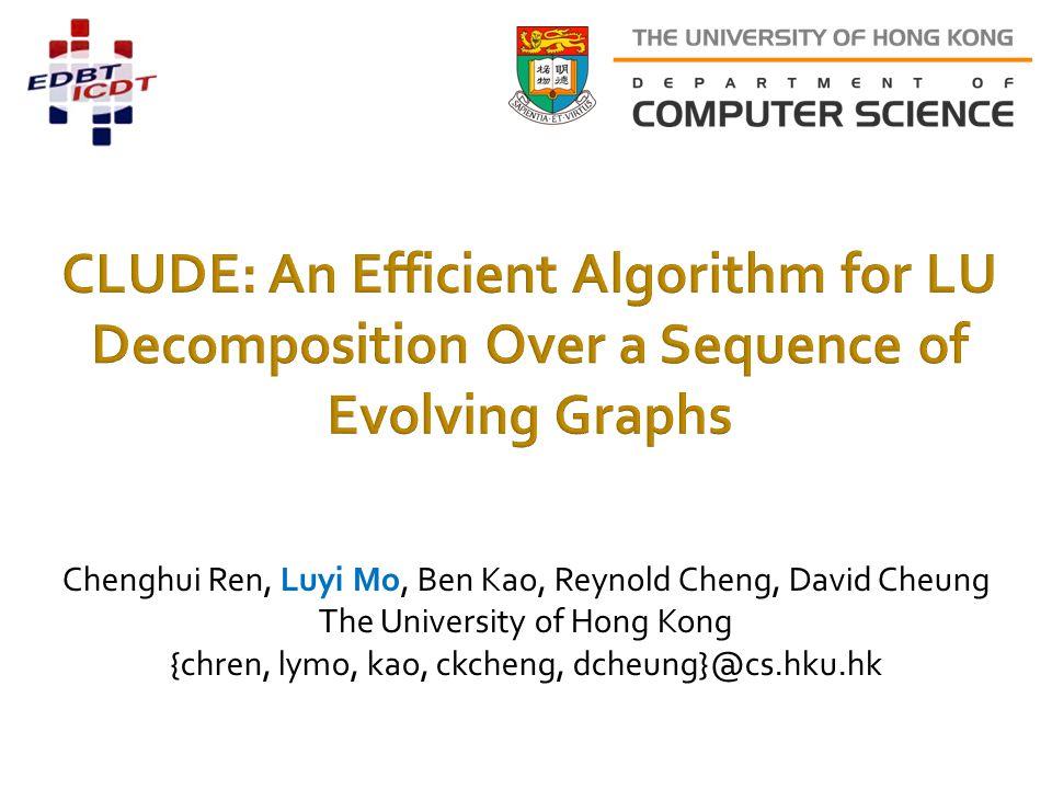 Chenghui Ren, Luyi Mo, Ben Kao, Reynold Cheng, David Cheung The University of Hong Kong {chren, lymo, kao, ckcheng, dcheung}@cs.hku.hk