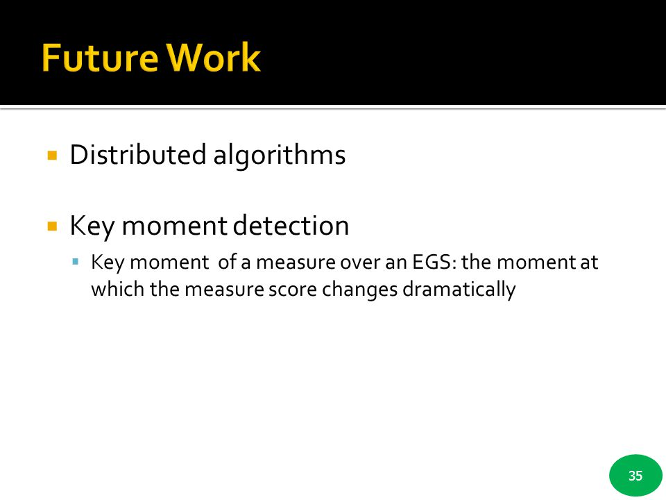 35  Distributed algorithms  Key moment detection  Key moment of a measure over an EGS: the moment at which the measure score changes dramatically