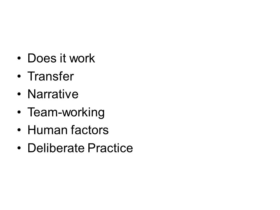 Does it work Transfer Narrative Team-working Human factors Deliberate Practice