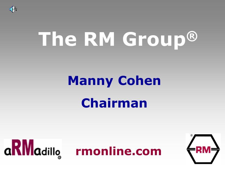 The RM Group ® Manny Cohen Chairman rmonline.com