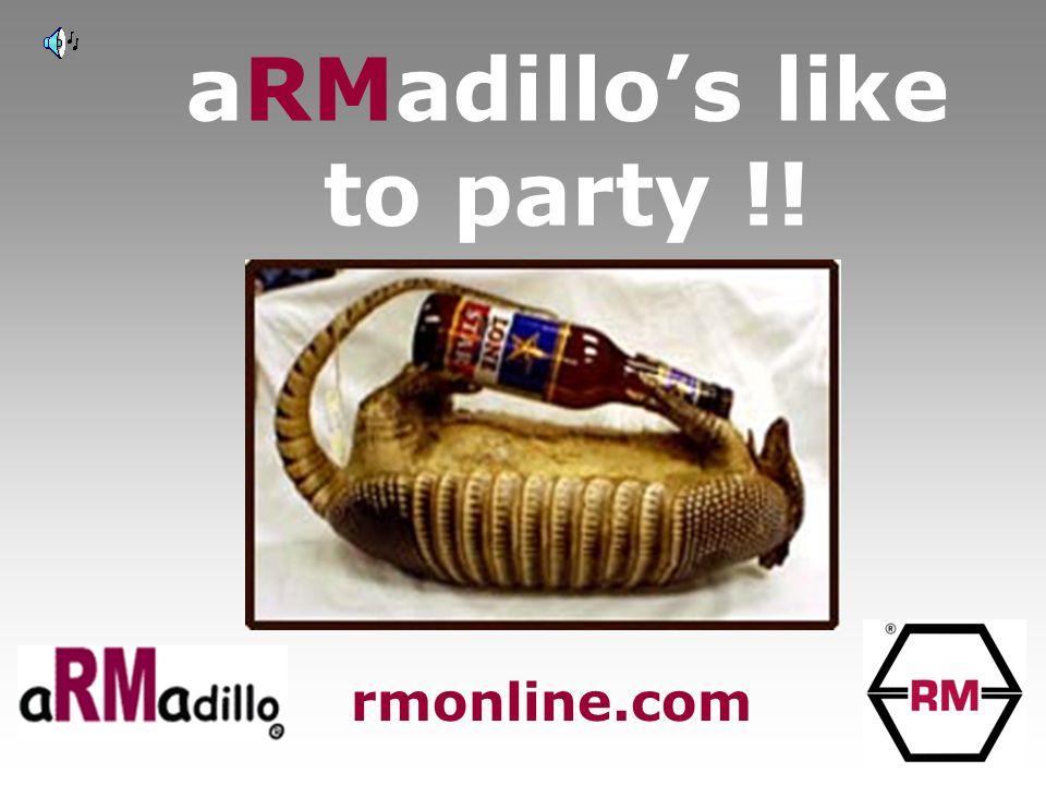 aRMadillo's like to party !! rmonline.com