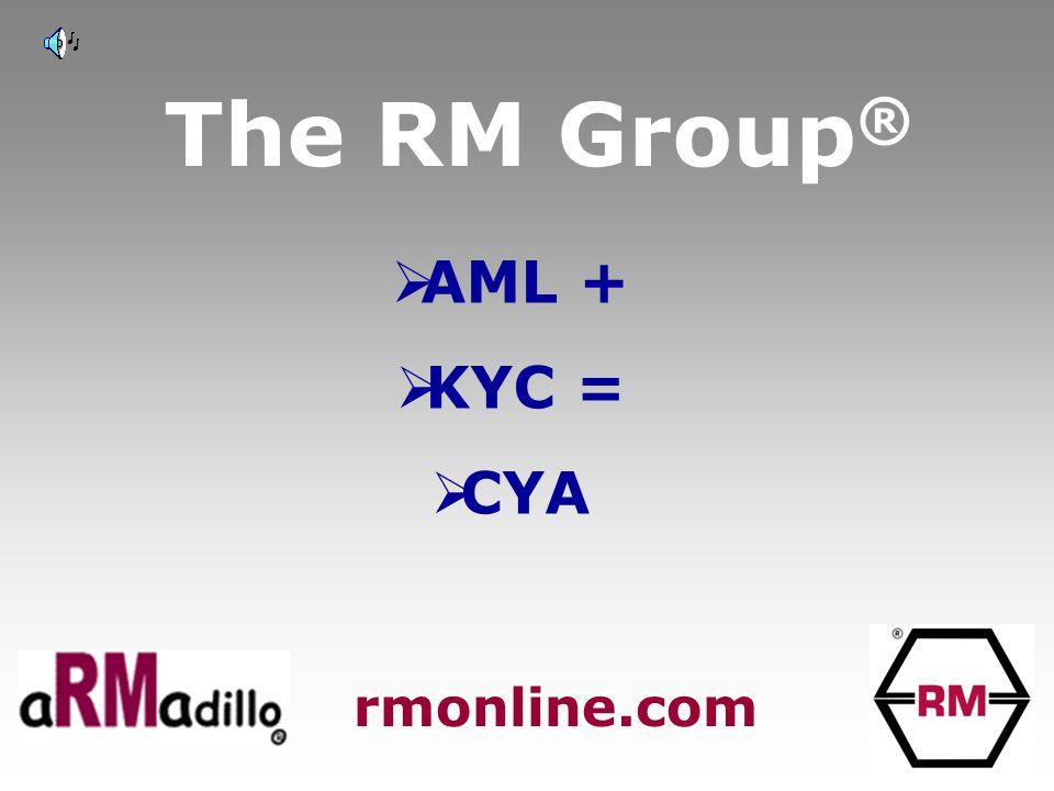 The RM Group ®  AML +  KYC =  CYA rmonline.com