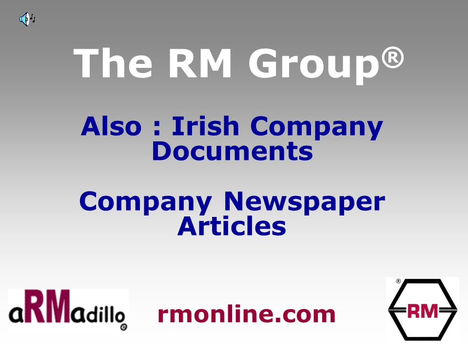 The RM Group ® Also : Irish Company Documents Company Newspaper Articles rmonline.com
