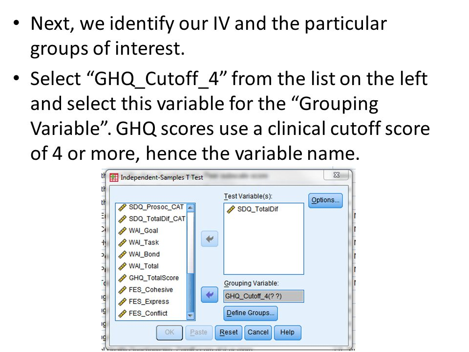 "Next, we identify our IV and the particular groups of interest. Select ""GHQ_Cutoff_4"" from the list on the left and select this variable for the ""Grou"