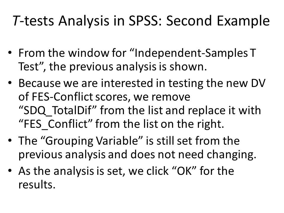"From the window for ""Independent-Samples T Test"", the previous analysis is shown. Because we are interested in testing the new DV of FES-Conflict scor"