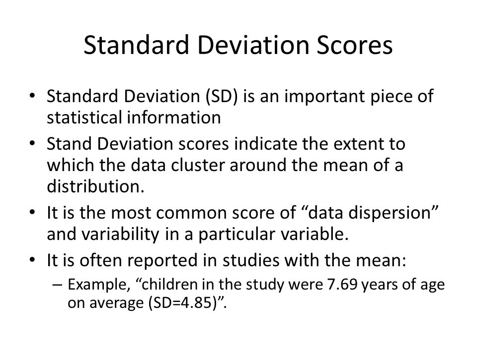 Deviation Scores Deviation is the amount that an individual score is different from the mean score for that variable.