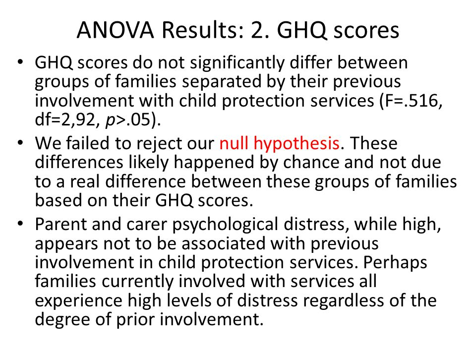 ANOVA Results: 2. GHQ scores GHQ scores do not significantly differ between groups of families separated by their previous involvement with child prot
