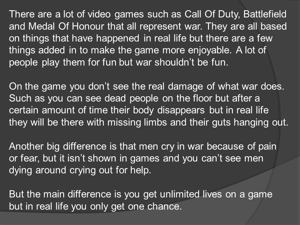 There are a lot of video games such as Call Of Duty, Battlefield and Medal Of Honour that all represent war.