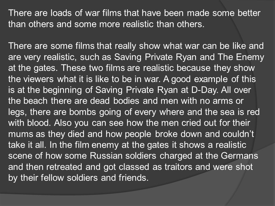 There are loads of war films that have been made some better than others and some more realistic than others.