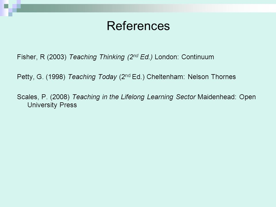 References Fisher, R (2003) Teaching Thinking (2 nd Ed.) London: Continuum Petty, G. (1998) Teaching Today (2 nd Ed.) Cheltenham: Nelson Thornes Scale