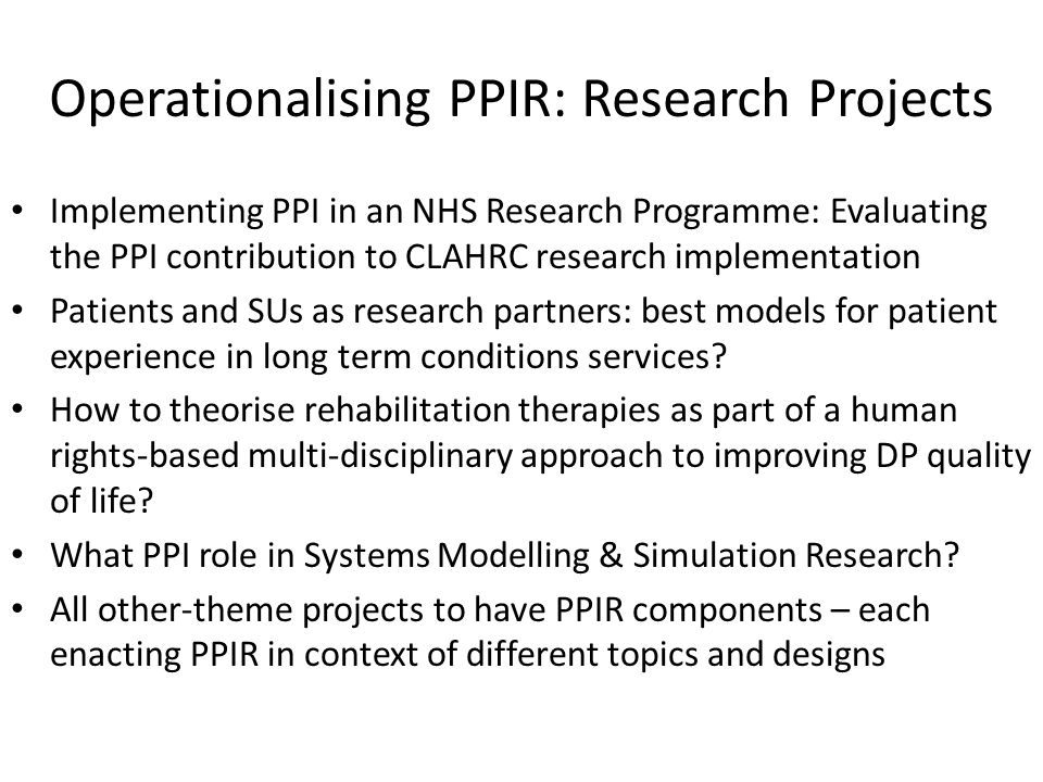 Operationalising PPIR: Research Projects Implementing PPI in an NHS Research Programme: Evaluating the PPI contribution to CLAHRC research implementat