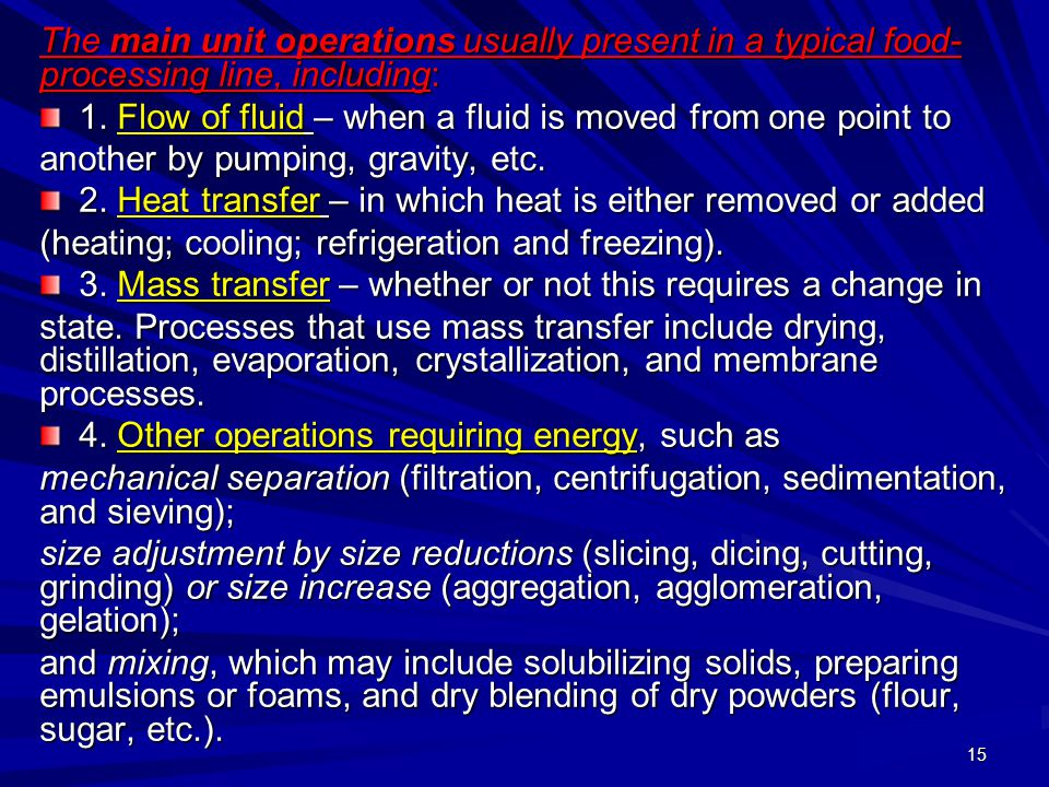 15 The main unit operations usually present in a typical food- processing line, including: 1. Flow of fluid – when a fluid is moved from one point to