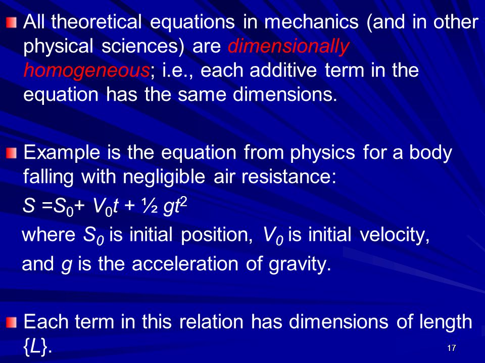17 All theoretical equations in mechanics (and in other physical sciences) are dimensionally homogeneous; i.e., each additive term in the equation has